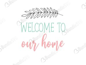 welcome, to, our, home, family free svg, family svg, family design, family cricut, family svg cut files free, quotes free svg, quotes svg, quotes design, quotes cricut, quotes svg cut files free, svg, cut files, svg, dxf, silhouette, vector, inspirational svg, free svg,