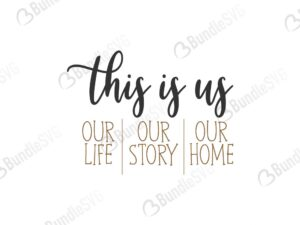this is us, our life, our story, our home, this is us free, this is us download, this is us free svg, svg, design, cricut, this is us silhouette, this is us svg cut files free, svg, cut files, svg, dxf, silhouette, vector