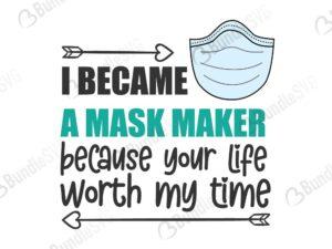 i became, mask, maker, mask maker, because, your life, worth my time, i became a mask maker free, i became a mask maker download, i became a mask maker free svg, i became a mask maker svg, design, cricut, silhouette, i became a mask maker svg cut files free, svg, cut files, svg, dxf, silhouette, vinyl, vector