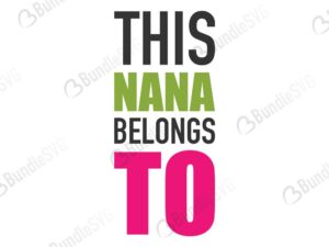 grandma, nana, belongs, to, this nana belongs to free, this nana belongs to download, this nana belongs to free svg, this nana belongs to svg, this nana belongs to design, cricut, silhouette, this nana belongs to svg cut files free, svg, cut files, svg, dxf, silhouette, vinyl, vector
