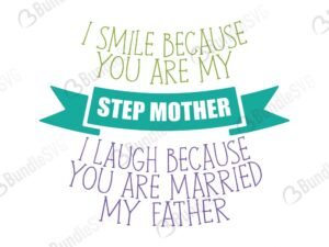 step mother, smile, laugh, because, married, my father, mother, day, mother day, mother day free, download, mother day free svg, mother day svg, mother day design, mother day cricut, silhouette, mother day svg cut files free, svg, cut files, svg, dxf, silhouette, vinyl, vector, mothers day, blessed, mama, mom god, mum quote, shirt, mama, madre, mom,