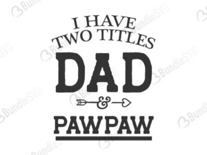 have, two, titles, dad, papa, grandpa, pawpaw, i have two titles svg, father, dad, daddy, papa, super dad, best dad, day, father's day, fathers day free, fathers day download, fathers day free svg, fathers day svg, fathers day design, fathers day cricut, fathers day silhouette, fathers day svg cut files free, svg, cut files, svg, dxf, silhouette, vinyl, vector