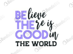 quotes free svg, quotes svg, quotes design, quotes cricut, quotes svg cut files free, svg, cut files, svg, dxf, silhouette, vector, inspirational svg, free svg, love, love quotes, believe, there, good, in world, believe there is good in the world, be the good,