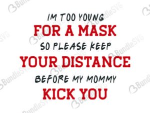im, too, young, for, a, mask, social, distancing, social distancing, before, my mommy, kick you, im too young for a mask free, im too young for a mask download, im too young for a mask free svg, svg, design, cricut, silhouette, im too young for a mask svg cut files free, svg, cut files, svg, dxf, silhouette, vinyl, vector, free svg files,