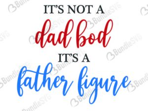 father, figure, dad, bod, its not, dad bod, its not a dad bod its a father figure free, its not a dad bod its a father figure download, its not a dad bod its a father figure free svg, svg, design, cricut, silhouette, its not a dad bod its a father figure svg cut files free, svg, cut files, svg, dxf, silhouette, vinyl, vector, free svg files,