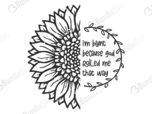 shirt, hoodie, sweater tank, sunflower, hoodie sweater, women, im blunt, because, god, rolled, me, that way, im blunt because god rolled free, im blunt because god rolled download, im blunt because god rolled free svg, im blunt because god rolled svg, im blunt because god rolled design, cricut, silhouette, im blunt because god rolled svg cut files free, svg, cut files, svg, dxf, silhouette, vinyl, vector, monogram, half sunflower, sunflower, half