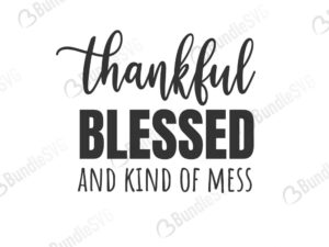 hot mess, digital download, thankful, blessed, kind, mess, thankful blessed and kind of a mess free, thankful blessed and kind of a mess svg free, thankful blessed and kind of a mess svg cut files free, thankful blessed and kind of a mess download, shirt design, cut file,